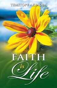 Faith Is Life  -     By: Temitope Akinola
