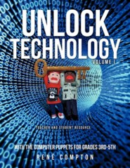 Unlock Technology with the Computer Puppets for Grades 3rd-5th  -     By: Rene' Compton