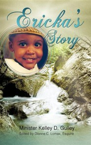 Ericka's Story  -     By: Minister Kelley D. Gulley