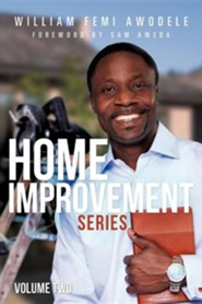 Home Improvement Series Volume Two  -     By: William Femi Awodele