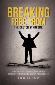 Breaking Free from: The Crutch Syndrome  -     By: Darrell L. Peavy