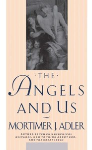 The Angels and Us  -     By: Mortimer Jerome Adler