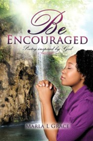 Be Encouraged  -     By: Marla L. Grace