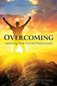 Overcoming: Living Victoriously in Christ  -     By: James J. Rondinone