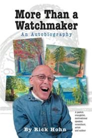 More Than a Watchmaker  -     By: Rick Hohn
