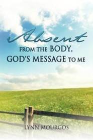 Absent from the Body, God's Message to Me  -     By: Lynn Mourgos