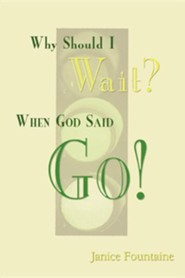 Why Should I Wait? When God Said Go!  -     By: Janice Fountaine