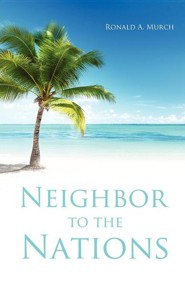 Neighbor to the Nations  -     By: Ronald A. Murch
