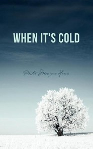 When It's Cold  -     By: Pastor Monique Harris