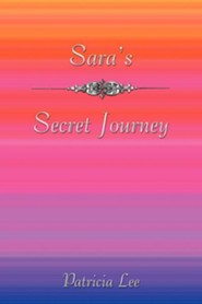 Sara's Secret Journey  -     By: Patricia Lee