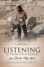 Listening to Those Little Nudges  -     By: Kemi Onayemi Ph.D.