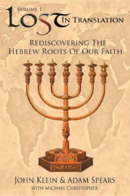 Lost in Translation: Rediscovering the Hebrew Roots of Our Faith  -     By: John Klein, Adam Spears