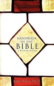 Handbook of the Bible: A Weekend Challenge  -     By: Bart Baca Ph.D.