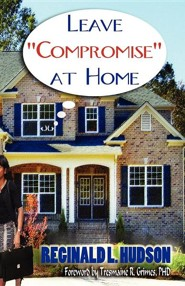Leave Compromise at Home  -     By: Reginald L. Hudson