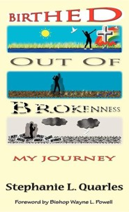 Birthed Out of Brokenness  -     By: Stephanie L. Quarles