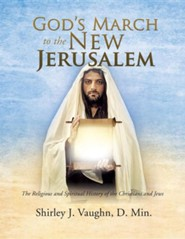 God's March to the New Jerusalem  -     By: Shirley J. Vaughn D.Min.