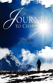 Journey to Charis  -     By: Travis Bard