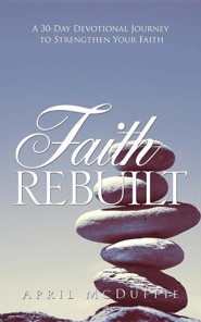 Faith Rebuilt  -     By: April McDuffie