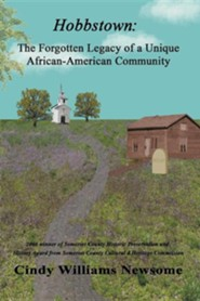 Hobbstown: A Forgotten Legacy of a Unique African-American Community  -     By: Cindy Newsome