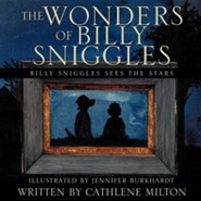 The Wonders of Billy Sniggles  -     By: Cathlene Milton     Illustrated By: Jennifer Burkhardt