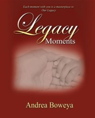 Legacy Moments  -     By: Andrea Boweya