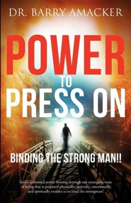 Power to Press on  -     By: Dr. Barry Amacker