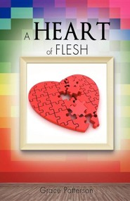 A Heart of Flesh  -     By: Grace Patterson