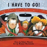 I Have to Go!  -     By: Robert N. Munsch     Illustrated By: Michael Martchenko