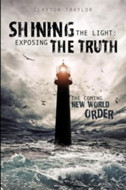 Shining the Light: Exposing the Truth  -     By: Clayton Traylor