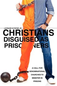 Christians Disguised as Prisoners  -     By: Leonard M. Payne Jr.