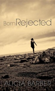 Born Rejected  -     By: Alicia Barber