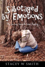 Sabotaged by Emotions  -     By: Stacey S. Smith
