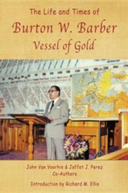 The Life and Times of Burton W. Barber Vessel of Gold  -     By: John Van Voorhis, Jaffet J. Perez