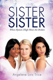 Sister to Sister  -     By: Angelene Lois Trice
