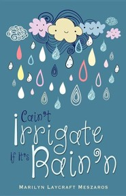 Cain't Irrigate If It's Rain'n  -     By: Marilyn Laycraft Meszaros