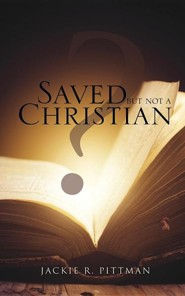 Saved But Not a Christian  -     By: Jackie Ray Pittman