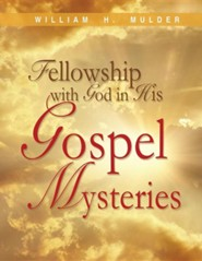 Fellowship with God in His Gospel Mysteries  -     By: William H. Mulder