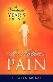 A Mother's Pain  -     By: T. Taryn McKay