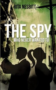 The Spy Who Never Wanted to  -     By: Rita Nesbitt