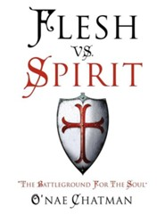 Flesh vs. Spirit  -     By: O'Nae Chatman