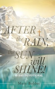 After the Rain, the Sun Will Shine!  -     By: Marc Bolduc