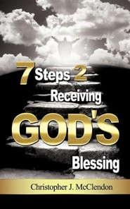 7 Steps 2 Receiving Gods Blessing  -     By: Christopher McClendon
