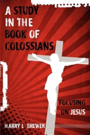 A Study in the Book of Colossians  -     By: Harry L. Brewer