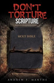 Don't Torture Scripture  -     By: Andrew F. Manthe