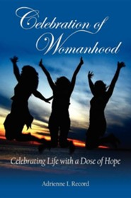 Celebration of Womanhood: Celebrating Life with a Dose of Hope  -     By: Adrienne L. Record