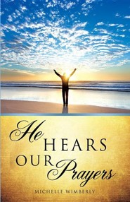 He Hears Our Prayers  -     By: Michelle Wimberly
