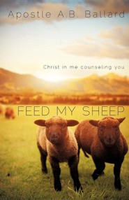 Feed My Sheep  -     By: Apostle A.B. Ballard