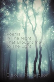 Poems in the Night That Brought Me to the Light  -     By: Elexcia Richardson