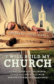 I Will Build My Church  -     By: Reverend Andre Bigras