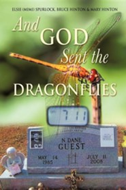 And God Sent the Dragonflies  -     By: Elsie (Mimi) Spurlock, Bruce Hinton, Mary Hinton
